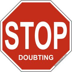 STOP doubting. A great sign for navigating the roads of life. See other great signs at Lifesroadsigns.com.