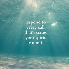 "╰★╮ ""Respond to every call that excites your Spirit."" ~~Rumi ღ ♡ ღ Rumi Love Quotes, Wisdom Quotes, Positive Quotes, Motivational Quotes, Life Quotes, Inspirational Quotes, Poet Quotes, Reality Quotes, The Words"