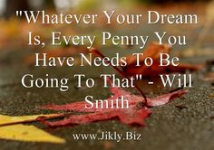 """WILL SMITH QUOTE: """"Whatever Your Dream Is, Every Penny You Have Needs To Be Going To That"""" - Will Smith #willsmith #famous #entrepreneur #quotes"""