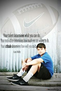 Your talent determines what you can do. Your motivation determines how much you are willing to do. Your attitude determines how well you do it. -Lou Holtz ♥My oldest baby!  Football boy.  Football quote.  Inspirational quote.