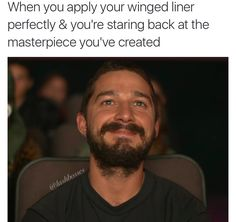 When you apply your winged liner perfectly. Makeup Humor. Lash Bosses