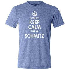 Hahahahahhaha....next family reunion shirts?  And all spouses need a 'I can't keep calm I live with a Schmitz' shirts.  :)