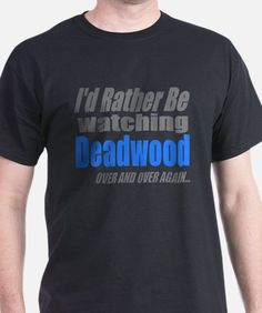 I'd Rather be Watching Deadwood T-Shirt for