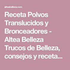 Receta Polvos Translucidos y Bronceadores - Altea Belleza Trucos de Belleza, consejos y recetas caseras de Belleza.