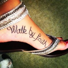 Bible verse tattoo on the side of foot. 2 Corinthians 5:7. I would never ever ever do one that big, but this would be an amazing tattoo for the foot! Then on the other foot it could say ''Not By Sight...''