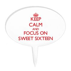Keep Calm and focus on Sweet Sixteen Cake Topper