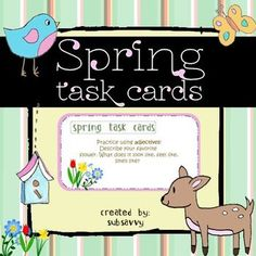 K-3rd grades  30 Task Activity Cards, 30 Spring-focused questions and activities   Includes:  -Life Cycles (frog, flowers)   -Young animal vocabulary such as fawn, calf, bunny, etc.  -practice using adjectives  -Cause and Effect  -Finish the Story - Creative writing  -Fun and creative questions about spring break and favorite activities in the spring!  -Mathematical/real life word problems