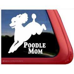 Poodle Mom ~ Poodle Vinyl Window Auto Decal Sticker