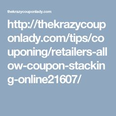 http://thekrazycouponlady.com/tips/couponing/retailers-allow-coupon-stacking-online21607/