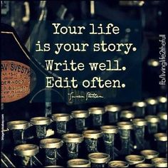 Your life is your story. Write well. Edit often. @rh13a