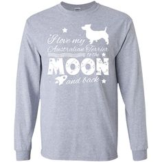 Love My Australian Terrier To The Moon And Back Long Sleeve Tees