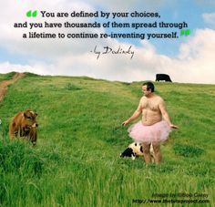 """""""You are defined by your choices, and you have thousands of them spread throughout a lifetime to continue reinventing yourself.""""—Dodinsky"""