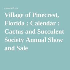 Village of Pinecrest, Florida : Calendar : Cactus and Succulent Society Annual Show and Sale