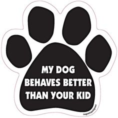 my dog behaves better than your kid