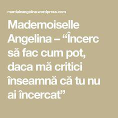 """Mademoiselle Angelina – """"Încerc să fac cum pot, daca mă critici înseamnă că tu nu ai încercat"""" Math Equations, Blog, Blogging"""