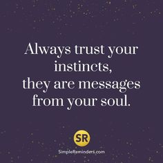Always trust your instincts, they are messages from your soul. Quote Inspire, Trust yourself