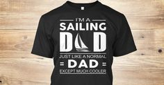 Discover Sailing Dad   Limited Edition T-Shirt from Sailing Tees, a custom product made just for you by Teespring. With world-class production and customer support, your satisfaction is guaranteed.