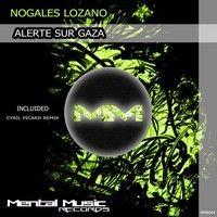 Nogales Lozano - Alerte Sur Gaza(Cyril Picard Remix)[Mental Music Records] by Nogales Lozano on SoundCloud