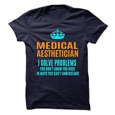 MEDICAL-AESTHETICIAN - Solve problems T Shirts, Hoodies Sweatshirts. Check price ==► https://www.sunfrog.com/No-Category/MEDICAL-AESTHETICIAN--Solve-problems.html?57074