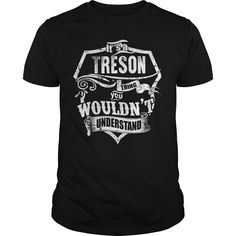 Its a TRESON Thing https://www.sunfrog.com/Names/110848008-333365133.html?31928