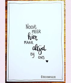 • Nooit meer hier maar altijd bij ons • Words Quotes, Wise Words, Sayings, Best Quotes, Love Quotes, Inspirational Quotes, Goodbye Quotes, Dutch Quotes, My Dear Friend