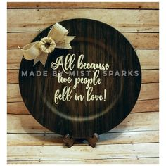 All because two people fell in love - this is a decorative wood and burlap charger plate made by Misty Sparks