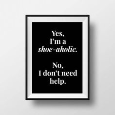 Yes I'm a shoe-aholic. No I don't need help.