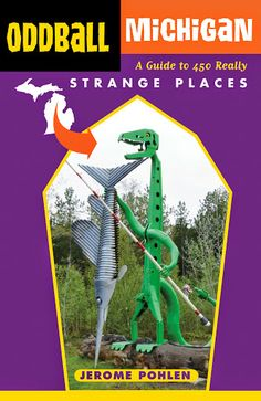 Oddball Michigan: A Guide to 450 Really Strange Places by Jerome Pohlen