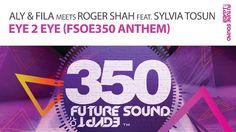 Aly & Fila meets Roger Shah feat. Sylvia Tosun - Eye 2 Eye [FSOE350 Anth...