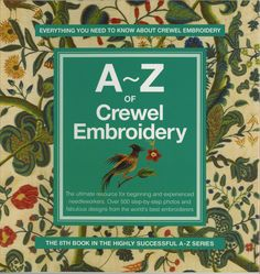 A - Z of Crewel Embroidery from Country Bumpkin: The book is a perfect introduction for beginners and a 'must have' for more experienced embroiderers. Presented in an easy to use style, this spiral bound book is overflowing with hundreds of step-by-step photographs and invaluable hints for creating over 16 original designs in styles ranging from traditional to contemporary, each one accompanied by colour photography, clear working instructions and a full size pattern.
