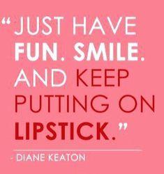 Diane Keaton Quote National Lipstick Day, Diane Keaton, Calm, Quotes, Fun, Quotations, Quote, Shut Up Quotes, Hilarious