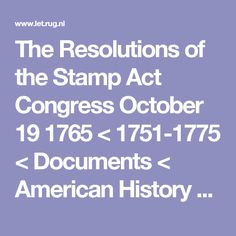 The Resolutions of the Stamp Act Congress October 19 1765 < 1751-1775 < Documents < American History From Revolution To Reconstruction and beyond