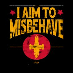 I AIM TO MISBEHAVE T-Shirt $12 Firefly tee at Once Upon a Tee!
