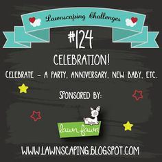 Challenge 124: Celebration sponsored by Lawn Fawn!