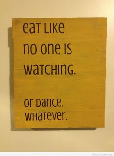 Eat and dance quote