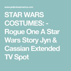 STAR WARS COSTUMES: - Rogue One A Star Wars Story Jyn & Cassian Extended TV Spot