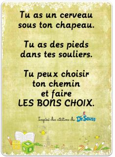 "Dr Seuss en français.(Dr Seuss in French) ""You have a brain und,er your hat. You have feet in your shoes You can choose your road and make the right choice."""