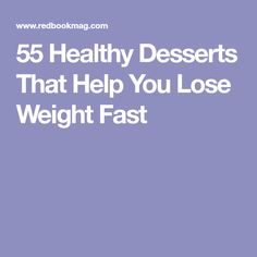55 Healthy Desserts That Help You Lose Weight Fast