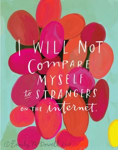 AdaLou {the Blog}: I WILL NOT COMPARE MYSELF TO STRANGERS ON THE INTERNET... WHY COMPARE?