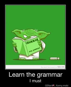 Yoda's grammar is significantly better than much of what I see and hear.