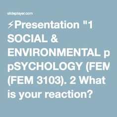 """⚡Presentation """"1 SOCIAL & ENVIRONMENTAL pSYCHOLOGY (FEM 3103). 2 What is your reaction? Heard your housemate was caught because of drugs ? A beautiful lady smile at."""""""