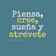 """""""Piensa, cree, sueña y atrévete"""". #Citas #Frases @Candidman"""