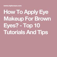How To Apply Eye Makeup For Brown Eyes? - Top 10 Tutorials And Tips