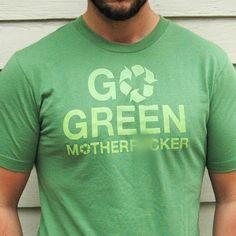 Go Green Mother F%cker!!!!