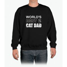 World's Best Cat Dad - Pet Lovers Father's Day Gift T-Shirt Crewneck Sweatshirt