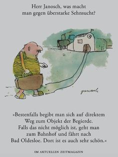 Herr #Janosch, was macht man gegen überstarke Sehnsucht? Deep Words, True Words, Funny Picture Quotes, Funny Quotes, Bad Oldesloe, Slam Poetry, Big Love, Just Smile, Quote Prints