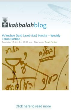 Genesis, 37:1-40:23   VaYeshev (And Jacob Sat) Parsha Weekly Torah Portion This Week's Torah Portion | December 18 – December 24, 2016 – 18 Kislev – 24 Kislev, 5777 #kabbalah #Torah #torahportion #kabbalahinfo #parsha  http://www.kabbalahblog.info/