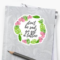 Don't be sad, go get a tattoo – popular tik tok design, great as a sticker or any other product! • Millions of unique designs by independent artists. Find your thing. Canvas Prints, Art Prints, Get A Tattoo, Tik Tok, Finding Yourself, Sad, Artists, Popular, Stickers