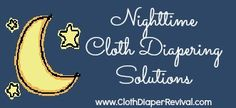 The Cloth Diaper Revival: Nighttime Cloth Diapering: What's working for us (right now)