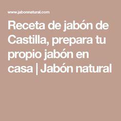 Receta de jabón de Castilla, prepara tu propio jabón en casa   Jabón natural